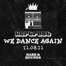 Leftfoot presents We Dance Again Tickets   Hare And Hounds Birmingham    Sat 21st August 2021 Lineup
