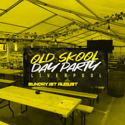 Old Skool Day Party - Liverpool Tickets   Baltic Backyard  Liverpool    Sun 1st August 2021 Lineup