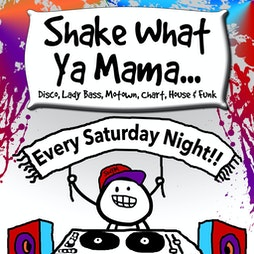 Shake What Ya Mama Tickets   23 Bath St Frome    Sat 24th July 2021 Lineup
