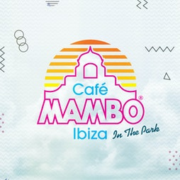 Cafe Mambo Ibiza In The Park Tickets    Embley Park Romsey    Sat 21st August 2021 Lineup