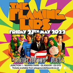 The Flaming Lips with support Colonel Mustard & The Dijon 5  Tickets | Junction 1 Glasgow  | Fri 27th May 2022 Lineup
