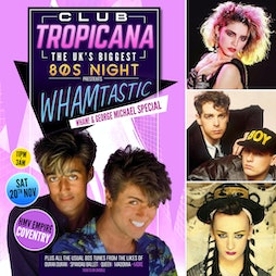 Club Tropicana - The UK's Biggest 80's Night Tickets | HMV EMPIRE COVENTRY Coventry  | Sat 20th November 2021 Lineup