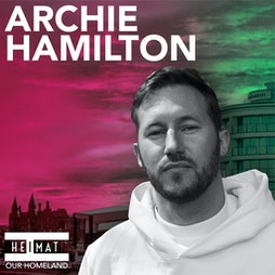 HEIMAT w/ Archie Hamilton OTD AVAILABLE Tickets   Bliss Hotel Southport    Sat 2nd October 2021 Lineup