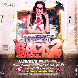 Clubland - Back 2 School Party - 2021 Tickets | Rainton Arena Houghton-le-Spring  | Sat 29th May 2021 Lineup