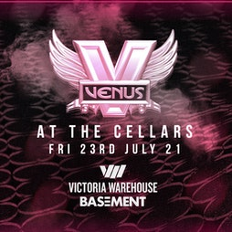 Venus at The Cellars (Basement at The Victoria Warehouse) Tickets   The Cellars And Archives Manchester    Fri 23rd July 2021 Lineup