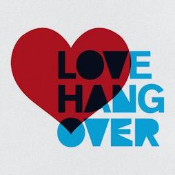 Love Hangover Festival  Tickets   Colebrook Park Tunbridge Wells,     Fri 20th August 2021 Lineup