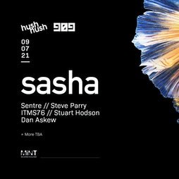 Hush Hush & 909 present Sasha Tickets   Mint Warehouse Leeds    Fri 9th July 2021 Lineup