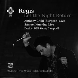 Regis -Let The Night Return w/ Surgeon & Samuel Kerridge Live Tickets   The White Hotel  Salford    Sat 26th June 2021 Lineup