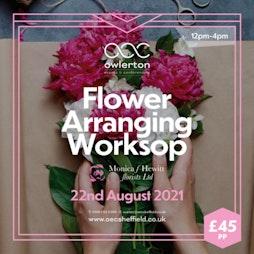 Flower Arranging Workshop | The OEC Sheffield  | Sun 22nd August 2021 Lineup