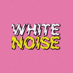 WHITE NOISE - Pop Up Party #1 Tickets   STEREO Middlesbrough    Thu 22nd July 2021 Lineup