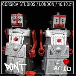 I Love Acid vs Don't Tickets | Corsica Studios London  | Sat 16th October 2021 Lineup