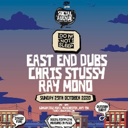 Social Avenue presents Do Not Sleep w/ East End Dubs Tickets | Social Avenue Trafford Park  | Sun 25th October 2020 Lineup