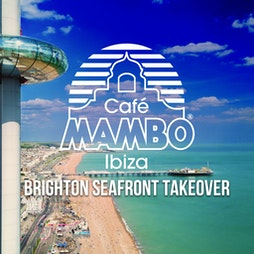 Cafe Mambo Ibiza Brighton Seafront Takeover Tickets | Secret Location  Brighton  | Sat 31st July 2021 Lineup