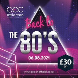 Back to the 80's   The OEC Sheffield    Fri 6th August 2021 Lineup