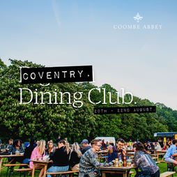 Coventry Dining Club Tickets   Coombe Abbey  Coventry    Fri 20th August 2021 Lineup