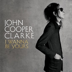 Dr John Cooper Clarke - I Wanna Be Yours Tour Tickets | Bedford Corn Exchange Bedford  | Wed 24th November 2021 Lineup
