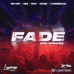 Fade Every Wednesday @ Fire & Lightbox London Tickets   Fire And Lightbox London    Wed 6th October 2021 Lineup