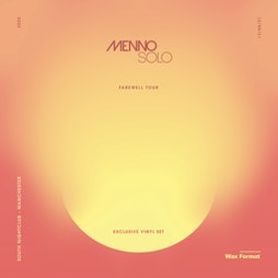 Wax Format Pres. Menno Solo Farewell Tour Tickets   South Manchester    Fri 13th August 2021 Lineup
