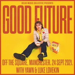 Delux Music Presents...Good Future Tickets   Off The Square Manchester    Fri 24th September 2021 Lineup