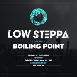 Low Steppa presents Boiling Point Tickets   Gorilla Manchester    Fri 1st October 2021 Lineup
