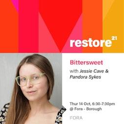 Restore: Bittersweet - Jessie Cave & Pandora Sykes Conversation | Virtual Event Online  | Thu 14th October 2021 Lineup