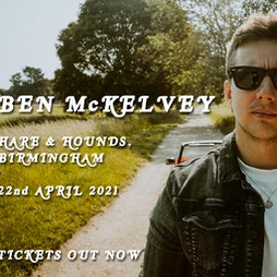 Ben McKelvey *Cancelled* Tickets | Hare And Hounds Birmingham  | Thu 22nd April 2021 Lineup