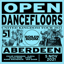 Boiler Room Open Dancefloors UK Tour  Tickets   Unit 51 Aberdeen    Fri 5th November 2021 Lineup
