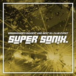 Super Sonix 16+ Summer Special w/ SASASAS Tickets   O2 Institute  Birmingham    Thu 29th July 2021 Lineup