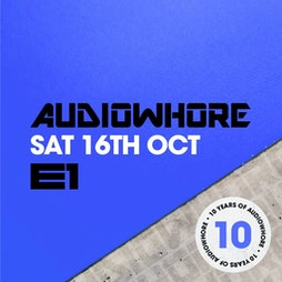 Audiowhore Tickets   E1 London London    Sat 16th October 2021 Lineup