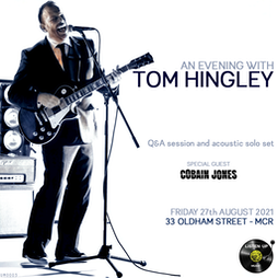 an evening with tom hingley  Tickets | 33 Oldham St. Manchester  | Fri 27th August 2021 Lineup