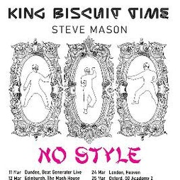King Biscuit Time - Steve Mason *Postponed* Tickets   Hare And Hounds Birmingham    Wed 31st March 2021 Lineup