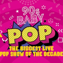 90s Baby POP | The biggest 90s show of the decade Tickets | Bowlers Exhibition Centre Manchester  | Sat 18th September 2021 Lineup