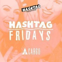 Hashtag Fridays Cargo Shoreditch Student Sessions Tickets   Cargo London    Fri 15th October 2021 Lineup