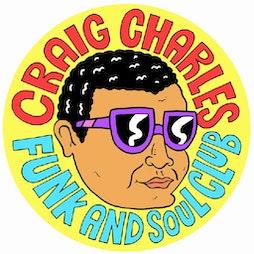 Craig Charles Funk and Soul Club - Newcastle Tickets   Tyne Bank Brewery Newcastle Upon Tyne    Fri 16th July 2021 Lineup