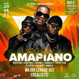 The Kings Of Amapiano: Major League DJz + Focalistic + More Tickets | Bowlers Exhibition Centre Manchester  | Fri 20th August 2021 Lineup