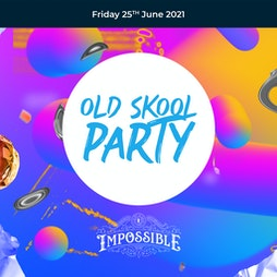 Old Skool Party Tickets   Impossible  Manchester    Fri 25th June 2021 Lineup