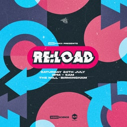 weird science presents re:load Tickets   The Mill, Digbeth Birmingham    Sat 24th July 2021 Lineup