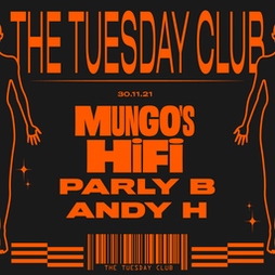 The Tuesday Club: Mungo's HiFi, Parly B and Andy H Tickets   Foundry Sheffield    Tue 30th November 2021 Lineup