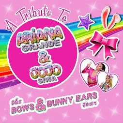 A Tribute to Ariane Grande and JoJo Siwa - The Bows & Bunny Ears   Middlesbrough Theatre Middlesbrough    Sat 3rd April 2021 Lineup