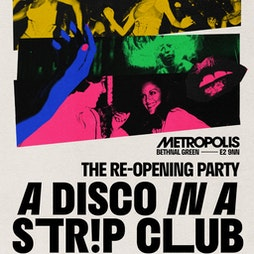 A Disco in a Str!p Club: The Re-Opening Party Tickets   Metropolis Club London    Sat 26th June 2021 Lineup