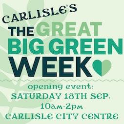 Carlisle's Great Big Green Week - Opening Event   Carlisle City Centre Carlisle    Sat 18th September 2021 Lineup