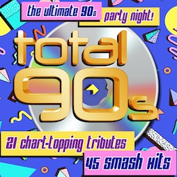 Total 90s | The Wyvern Theatre Swindon  | Fri 3rd September 2021 Lineup
