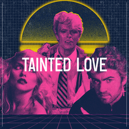 Tainted Love - 80s Night Tickets | Camp And Furnace Liverpool   | Sat 7th August 2021 Lineup