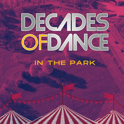 Decades Of Dance In The Park Tickets   Whitby Park Ellesmere Port    Fri 23rd July 2021 Lineup