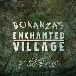 Bonanza Enchanted Village 2021 Tickets | SECRET LOCATION TBA STOKE ON TRENT  | Sat 7th August 2021 Lineup