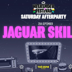 The Weekender Festival SATURDAY AFTERPARTY w/ Jaguar Skills Tickets | THE DEPO Plymouth  | Sat 25th September 2021 Lineup