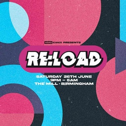 weird science presents re:load Tickets | The Mill, Digbeth Birmingham  | Sat 26th June 2021 Lineup