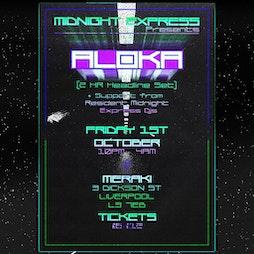 Midnight Express Presents: Aloka Tickets   Meraki  Liverpool    Fri 1st October 2021 Lineup