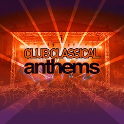 Club Classical Anthems Tickets | Millennium Square Leeds  | Sat 23rd July 2022 Lineup