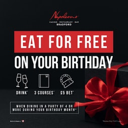 BIRTHDAY OFFER – EAT FOR FREE! | Napoleons Casino And Restaurant Bradford Bradford   | Sat 18th September 2021 Lineup